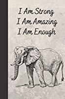 """I am Strong I Am Amazing I Am Enough: Beautiful Elephant Design Notebook. 6"""" x 9"""" 120 Blank Page Jotter / Writing / Doodling. For Adults, Kids, Teens, Students, Animal And Nature Lovers, Family, Friends and Coworkers. Perfect Gift"""