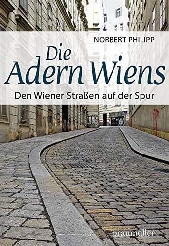 Die Adern Wiens: Den Wiener Straßen auf der Spur
