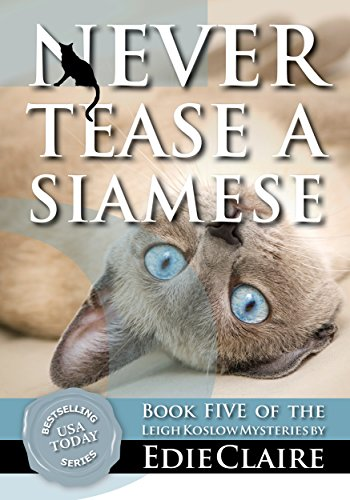 Never Tease a Siamese: Volume 5 (Leigh Koslow Mystery Series) by [Edie Claire]