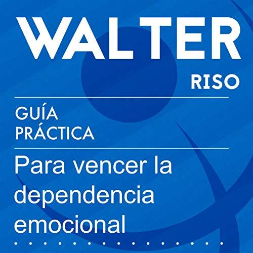 Guía práctica para vencer la dependencia emocional [Practical Guide to Overcome Emotional Dependence] audiobook cover art