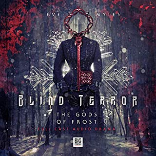 Blind Terror     The Gods of Frost              By:                                                                                                                                 Guy Adams                               Narrated by:                                                                                                                                 Eve Myles,                                                                                        Bethan Rose Young,                                                                                        Kerry Joy Stewart,                   and others                 Length: 2 hrs and 48 mins     18 ratings     Overall 3.6