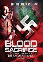 Blood Sacrifice: Cleansing The Soil For The Aryan Antichrist, Vol. 1
