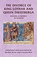 The Divorce of King Lothar and Queen Theutberga: Hincmar of Rheims's De divortio (Manchester Medieval Sources)