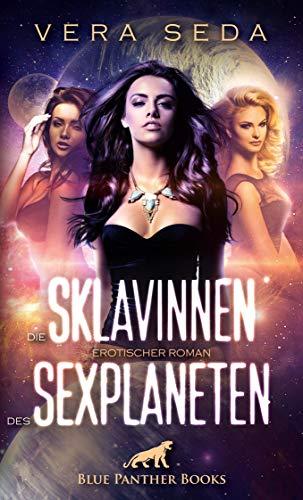 Die Sklavinnen des Sexplaneten | Erotischer Roman: werden sie es schaffen, mehr in ihren Besitzern zu sehen als Aliens? (Erotik Fantasy Romane)
