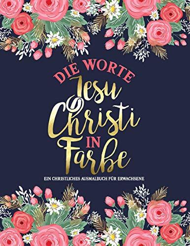 Die Worte Jesu Christi in Farbe: Ein christliches Ausmalbuch für Erwachsene: Ein einzigartiges religiöses Buch mit 45 Bibelversen zum Ausmalen