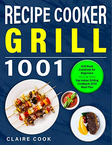 Grill Cookbook for Beginners: Grill Recipe Book Cooker 1001 Day Indoor Grilling Cookbook 2020 Meal Plan (English Edition)