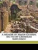A Memoir of Major-General Sir Henry Creswicke Rawlinson