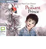 [ THE PEASANT PRINCE: THE TRUE STORY OF MAO'S LAST DANCER ] By Cunxin, Li ( Author) 2013 [ Compact Disc ]