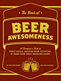 The Book of Beer Awesomeness: A Champion's Guide to Party Skills, Amazing Beer Activities, and More...