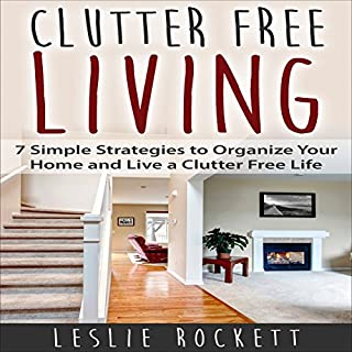 Clutter Free: 7 Simple Strategies to Organize Your Home and Live a Clutter-Free Life audiobook cover art