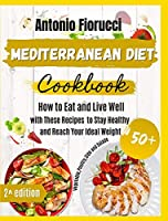 Mediterranean Diet Cookbook: 50+ Vegetables, Poulty, Sides and Salads Recipes. How to Eat and Live Well with These recipes to Stay Healthy and Reach Your Ideal Weight