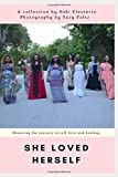 She Loved Herself: 14 Women Share Stories of Healing, Acceptance and Learning to Love Yourself (Volume 1)
