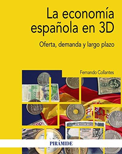 La economía española en 3D: Oferta, demanda y largo plazo (Economía y Empresa) (Spanish Edition)