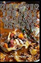 Discover the BEST Cabbage Recipes: Easy Step by Step Low Cabbage Soups Cookbook