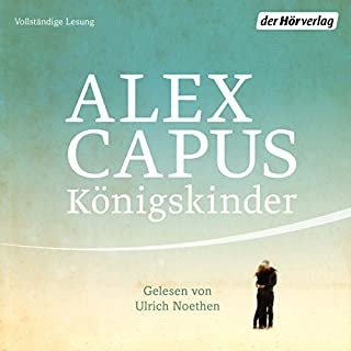 Königskinder                   By:                                                                                                                                 Alex Capus                               Narrated by:                                                                                                                                 Ulrich Noethen                      Length: 5 hrs and 13 mins     Not rated yet     Overall 0.0