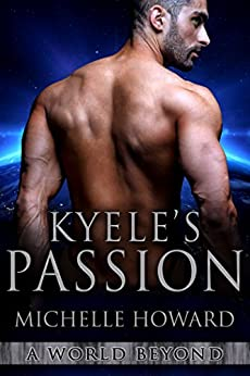 Kyele's Passion: A World Beyond Book 4 by [Michelle Howard]