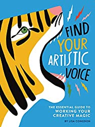 Find Your Artistic Voice: The Essential Guide to Working Your Creative Magic (Art Book for Artists, Creative Self-Help Book) by Lisa Congdon