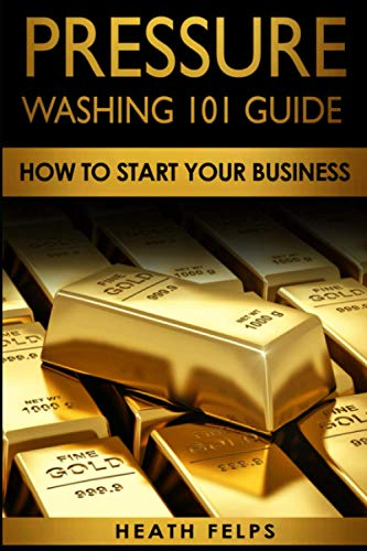 Pressure Washing 101 Guide:: How To Start Your Business