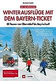 Winterwandern Bayerische Alpen: zwischen Allgäu und Chiemgau: Die besten Skitour-, Rodel- und Winterwanderziele in den Bayerischen Alpen – alle bequem per Bahn mit dem Bayernticket erreichbar