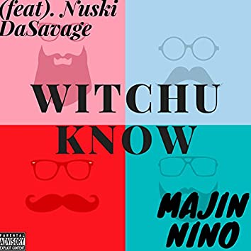 Witchu Know (feat. Nuski DaSavage)