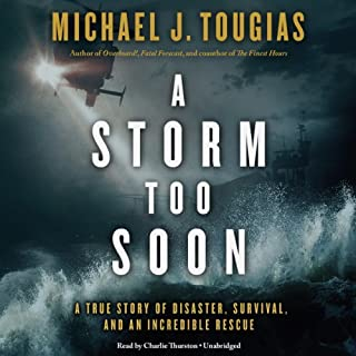 A Storm Too Soon     A True Story of Disaster, Survival, and an Incredible Rescue              By:                                                                                                                                 Michael J. Tougias                               Narrated by:                                                                                                                                 Charlie Thurston                      Length: 8 hrs and 34 mins     47 ratings     Overall 4.3