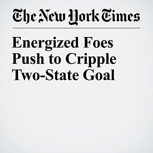 Energized Foes Push to Cripple Two-State Goal copertina