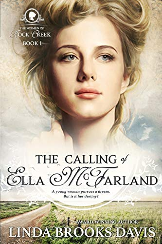 The Calling of Ella McFarland (The Women of Rock Creek Book 1) by [Linda Brooks Davis]