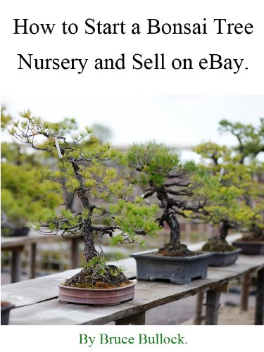How To Start A Bonsai Tree Nursery And Sell On Ebay Kindle Edition By Bullock Bruce Crafts Hobbies Home Kindle Ebooks Amazon Com