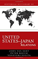 Historical Dictionary of United States-Japan Relations (Historical Dictionaries of U.S. Diplomacy)