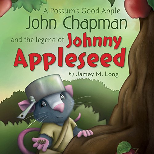 A Possum's Good Apple John Chapman and the Legend of Johnny Appleseed audiobook cover art