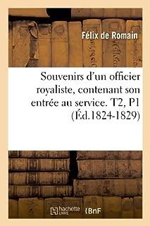 Souvenirs D'Un Officier Royaliste, Contenant Son Entree Au Service. T2, P1 (Ed.1824-1829) (Histoire) (French Edition)