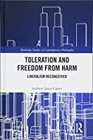 Toleration and Freedom from Harm: Liberalism Reconceived (Routledge Studies in Contemporary Philosophy)