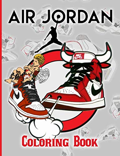 Air Jordan Coloring Book: Air Jordan Great Gift Coloring Books For Adults, Teenagers Designed To Relax And Calm