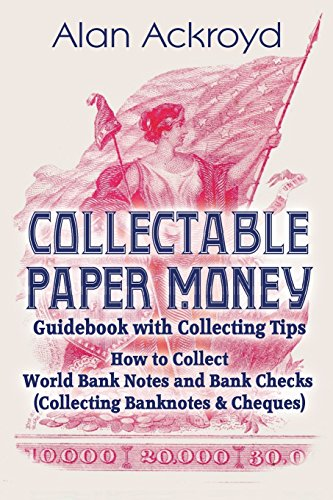 Collectable Paper Money Guidebook with Collecting Tips: How to Collect World Bank Notes and Bank Checks (Collecting Banknotes & Cheques)