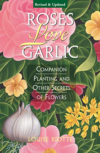 Roses Love Garlic: Companion Planting and Other Secrets of Flowers (English Edition)