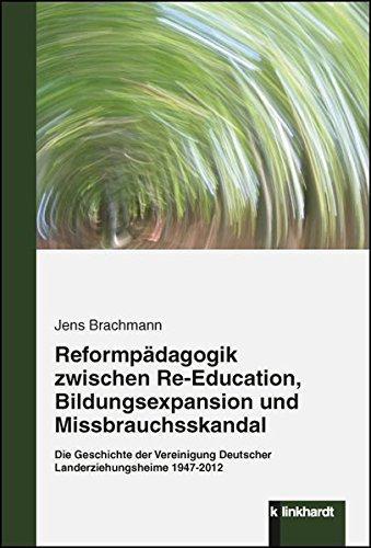 Reformpädagogik zwischen Re-Education, Bildungsexpansion und Missbrauchsskandal: Die Geschichte der Vereinigung Deutscher Landerziehungsheime 1947-2012