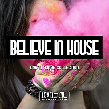 Believe In House (Vocal House Collection)