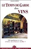 Le temps de garde de vos vins. 700 appellations et crus : à boire ou à laisser vieillir ?