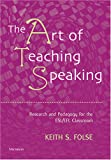 Folse, K: The Art of Teaching Speaking: Research and Pedagogy for the ESL/Efl Classroom - Keith S. Folse