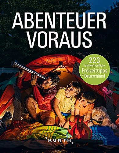 Abenteuer voraus!: 223 familienfreundliche Freizeittipps in Deutschland (Keine Reihe)