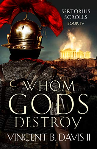 Whom Gods Destroy: A Novel of Ancient Rome (The Sertorius Scrolls Book 4)