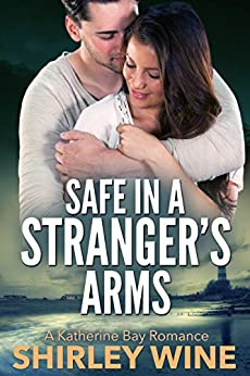 Safe In A Stranger's Arms (A Katherine Bay Romance Book 2) by [Shirley Wine]
