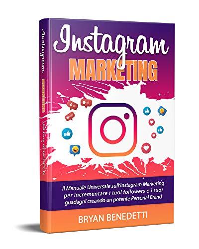 Instagram Marketing: Il manuale universale dell'Instagram Marketing per incrementare i tuoi followers e i tuoi guadagni creando un potente Personal Brand (Ed.2021)