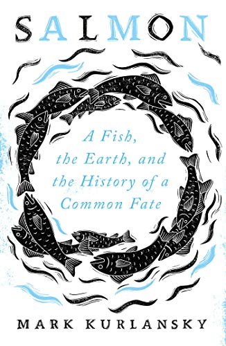 Salmon: A Fish, the Earth, and the History of a Common Fate (English Edition)