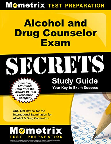 Alcohol and Drug Counselor Exam Secrets Study Guide: ADC Test Review for the International Examinati