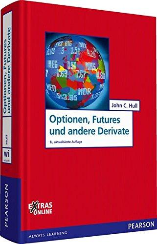 Optionen, Futures und andere Derivate: 8., aktualisierte Auflage (Pearson Studium - Economic BWL)