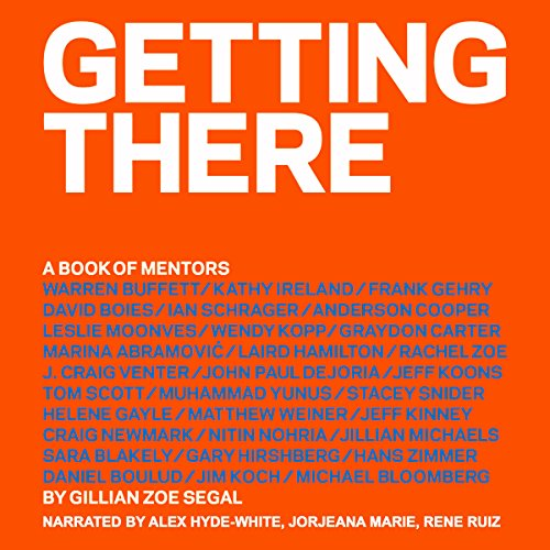 Getting There: A Book of Mentors                   By:                                                                                                                                 Gillian Zoe Segal                               Narrated by:                                                                                                                                 Jorjeana Marie,                                                                                        Rene Ruiz,                                                                                        Alex Hyde-White                      Length: 7 hrs and 44 mins     9 ratings     Overall 4.0