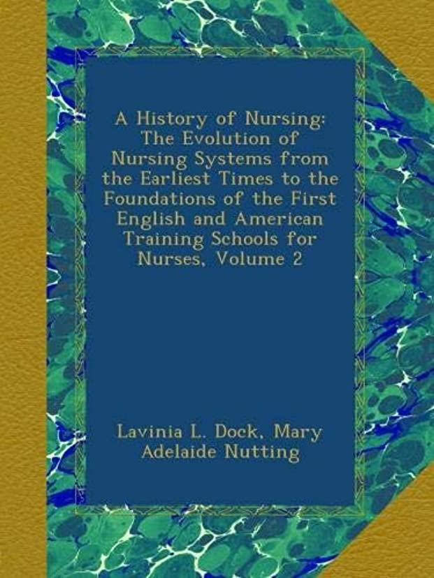 一貫性のない盗難エレクトロニックA History of Nursing: The Evolution of Nursing Systems from the Earliest Times to the Foundations of the First English and American Training Schools for Nurses, Volume 2