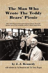 Image: The Man Who Wrote the Teddy Bears' Picnic: How Irish-Born Lyricist and Composer Jimmy Kennedy Became One of the Twentieth Century's Finest Songwriters | Kindle Edition | by J. J. Kennedy (Author). Publisher: AuthorHouse UK (November 4, 2011)
