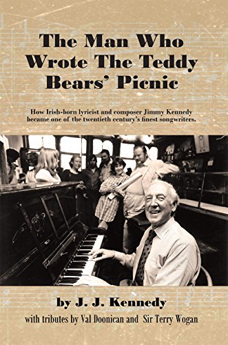 The Man Who Wrote the Teddy Bears' Picnic: How Irish-Born Lyricist and Composer Jimmy Kennedy Became One of the Twentieth Century'S Finest Songwriters. (English Edition)